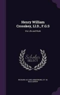 Henry William Crosskey, LL.D., F.G.S