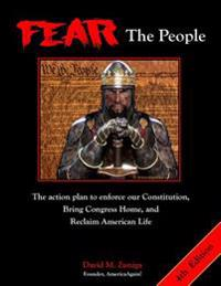 Fear the People: The Action Plan to Enforce Our Constitution, Bring Congress Home, and Reclaim American Life