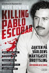 Killing Pablo Escobar Jakten på världens mäktigaste brottsling