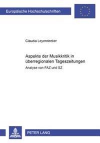 Aspekte Der Musikkritik in Ueberregionalen Tageszeitungen: Analyse Von Faz Und Sz