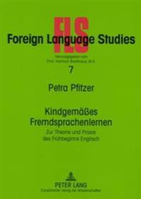 Kindgemaeßes Fremdsprachenlernen: Zur Theorie Und Praxis Des Fruehbeginns Englisch