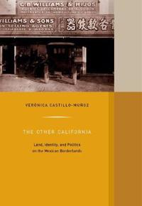The Other California: Land, Identity, and Politics on the Mexican Borderlands