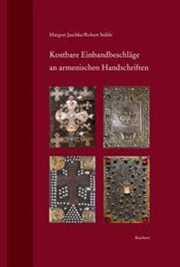 Kostbare Einbandbeschlage an Armenischen Handschriften: Dokumentation Jungster Massnahmen Zur Bestandserhaltung
