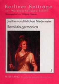 Revolutio Germanica: Die Sehnsucht Nach Der Alten Freiheit Der Germanen. 1750-1820