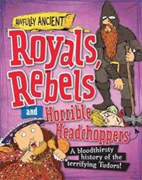 Awfully ancient: royals, rebels and horrible headchoppers - a bloodthirsty