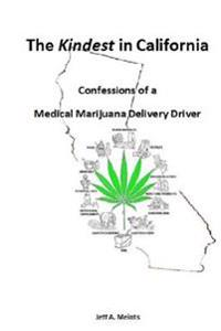 The Kindest in California: Confessions of a Medical Marijuana Delivery Driver