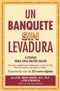 Un Banquete Sin Levadura: 4 Etapas Para Una Mejor Salud