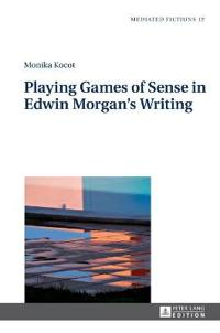 Playing Games of Sense in Edwin Morgan's Writing