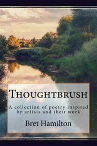 Thoughtbrush: A Collection of Poetry Inspired by Art and Artists