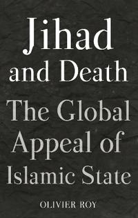 Jihad and death - the global appeal of islamic state