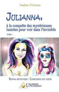 Julianna, � La Conqu�te Des Myst�rieuses Lunettes Pour Voir Dans l'Invisible