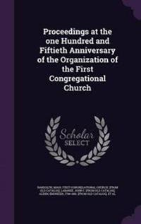 Proceedings at the One Hundred and Fiftieth Anniversary of the Organization of the First Congregational Church