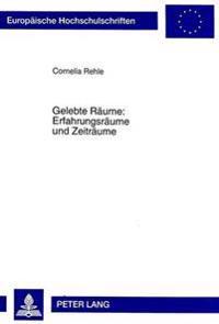 Gelebte Raeume: Erfahrungsraeume Und Zeitraeume: Eine Studie Zur Paedagogischen Anthropologie Mit Historischen Und Systematischen Beispielen