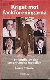Kriget mot fackföreningarna - en studie av den amerikanska modellen