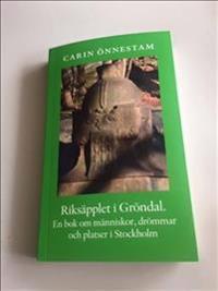 Riksäpplet i Gröndal : en bok om människor, drömmar och platser i Stockholm.