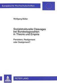 Sozialstrukturelle Cleavages Bei Bundestagswahlen in Theorie Und Empirie: Persistenz, Realignment Oder Dealignment?