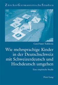 Wie Mehrsprachige Kinder in Der Deutschschweiz Mit Schweizerdeutsch Und Hochdeutsch Umgehen: Eine Empirische Studie
