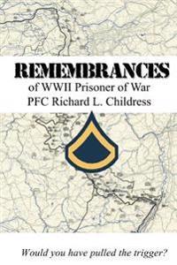 Remembrances of WWII Prisoner of War PFC Richard L. Childress