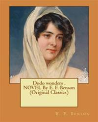 Dodo Wonders . Novel by E. F. Benson (Original Classics)