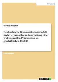 Das Limbische Kommunikationsmodell Nach Hermann-Ruess. Ausarbeitung Einer Wirkungsvollen Prasentation Im Geschaftlichen Umfeld
