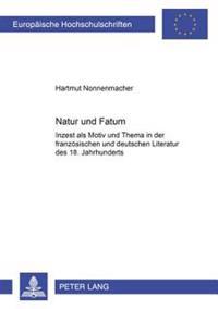 Natur Und Fatum: Inzest ALS Motiv Und Thema in Der Franzoesischen Und Deutschen Literatur Des 18. Jahrhunderts