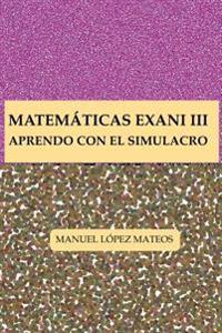 Matematicas Exani III: Aprendo Con El Simulacro
