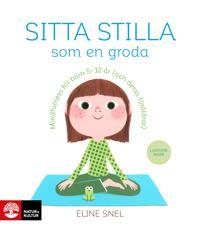 Sitta stilla som en groda : Mindfulness för barn 5-12 år (och deras föräldrar)
