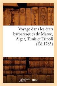 Voyage Dans Les Etats Barbaresques de Maroc, Alger, Tunis Et Tripoli (Ed.1785)