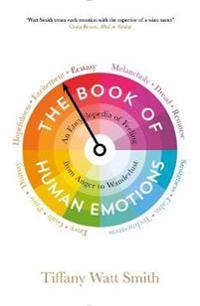 Book of human emotions - an encyclopedia of feeling from anger to wanderlus