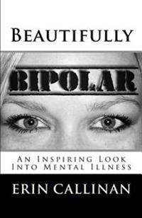 Beautifully Bipolar: An Inspiring Look Into Mental Illness