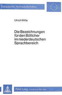 Die Bezeichnungen Fuer Den Boettcher Im Niederdeutschen Sprachbereich: Eine Wort- Und Sachkundliche Untersuchung Zum Boettcherhandwerk