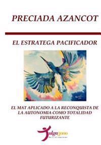El Estratega Pacificador: El Mat Aplicado a la Reconquista de la Autonomía Como Totalidad Futurizante