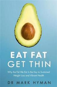 Eat fat get thin - why the fat we eat is the key to sustained weight loss a