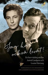 Jag har också levat! : en brevväxling mellan Astrid Lindgren och Louise Hartung