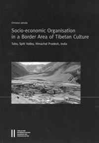 Socio-Econonomic Organisation in a Border Area of Tibetan Culture: Tabo, Spiti Valley, Himachal Pradesh, India
