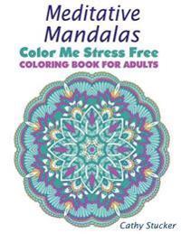 Meditative Mandalas - Coloring Book for Adults