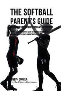 The Softball Parent's Guide to Improved Nutrition by Enhancing Your Rmr: Using Newer and Better Ways to Nourish Your Body and Increase Muscle Developm