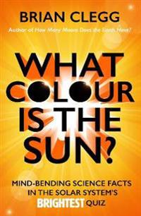 What colour is the sun? - mind-bending science facts in the solar systems b