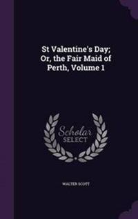 St Valentine's Day; Or, the Fair Maid of Perth; Volume 1