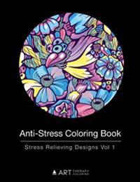 Anti-Stress Coloring Book: Stress Relieving Designs Vol 1