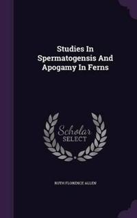 Studies in Spermatogensis and Apogamy in Ferns