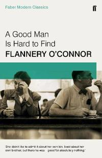 Good man is hard to find - faber modern classics
