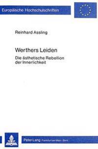 Werthers Leiden: Die Aesthetische Rebellion Der Innerlichkeit