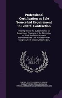 Professional Certification as Sole Source Bid Requirement in Federal Contraction