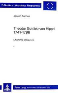 Theodor Gottlieb Von Hippel 1741-1796: L'Homme Et L'Oeuvre