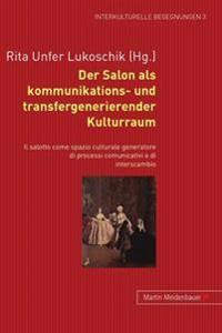 Der Salon ALS Kommunikations- Und Transfergenerierender Kulturraum. - Il Salotto Come Spazio Culturale Generatore Di Processi Comunicativi E Di Inters