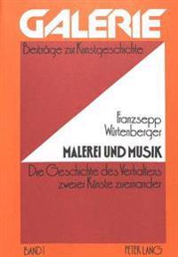 Malerei Und Musik: Die Geschichte Des Verhaltens Zweier Kuenste Zueinander - Dargestellt Nach Den Quellen Im Zeitraum Von Leonardo Da Vin