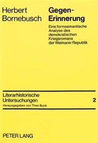 Gegen-Erinnerung: Eine Formsemantische Analyse Des Demokratischen Kriegsromans Der Weimarer Republik