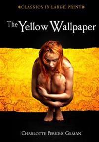 The Yellow Wallpaper: Classics in Large Print
