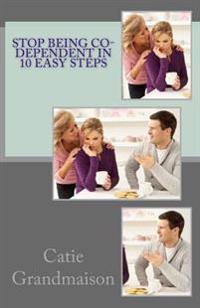 Stop Being Co-Dependent in 10 Easy Steps